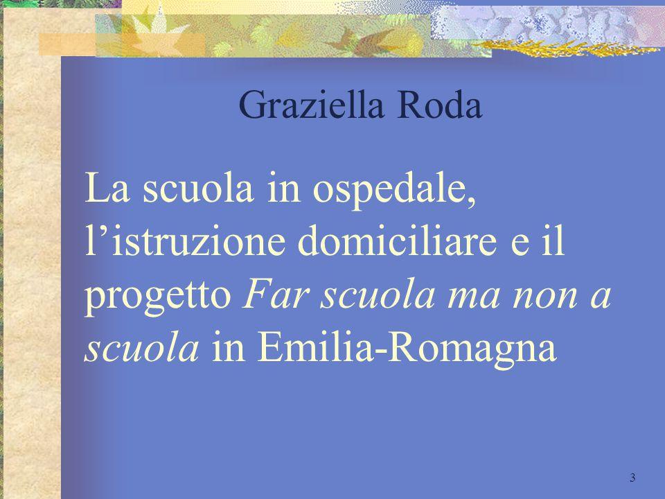 Graziella Roda La scuola in ospedale, l'istruzione domiciliare e il progetto Far scuola ma non a scuola in Emilia-Romagna.