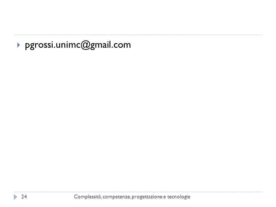 pgrossi.unimc@gmail.com Complessità, competenze, progettazione e tecnologie