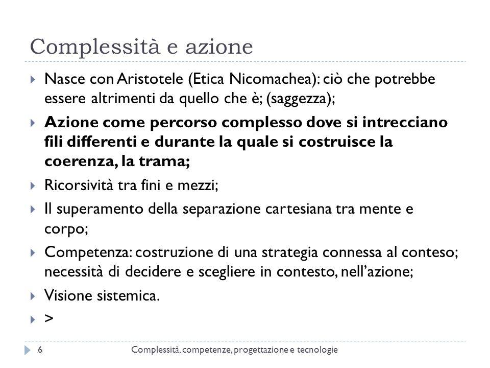 Complessità e azione Nasce con Aristotele (Etica Nicomachea): ciò che potrebbe essere altrimenti da quello che è; (saggezza);