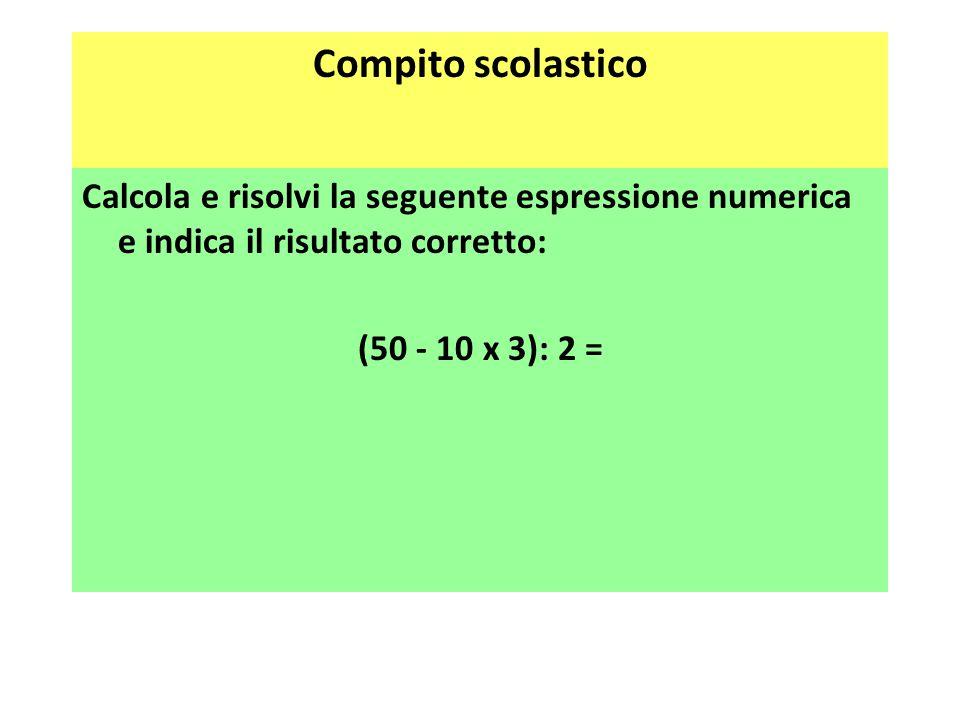 Compito scolastico Calcola e risolvi la seguente espressione numerica e indica il risultato corretto: