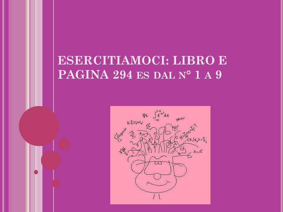 ESERCITIAMOCI: LIBRO E PAGINA 294 es dal n° 1 a 9