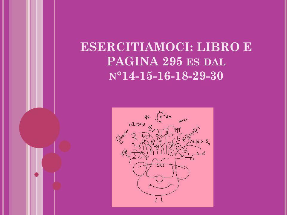 ESERCITIAMOCI: LIBRO E PAGINA 295 es dal n°14-15-16-18-29-30