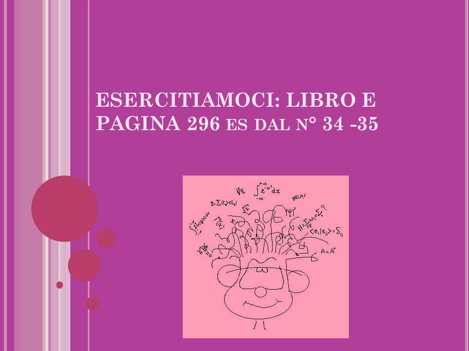 ESERCITIAMOCI: LIBRO E PAGINA 296 es dal n° 34 -35