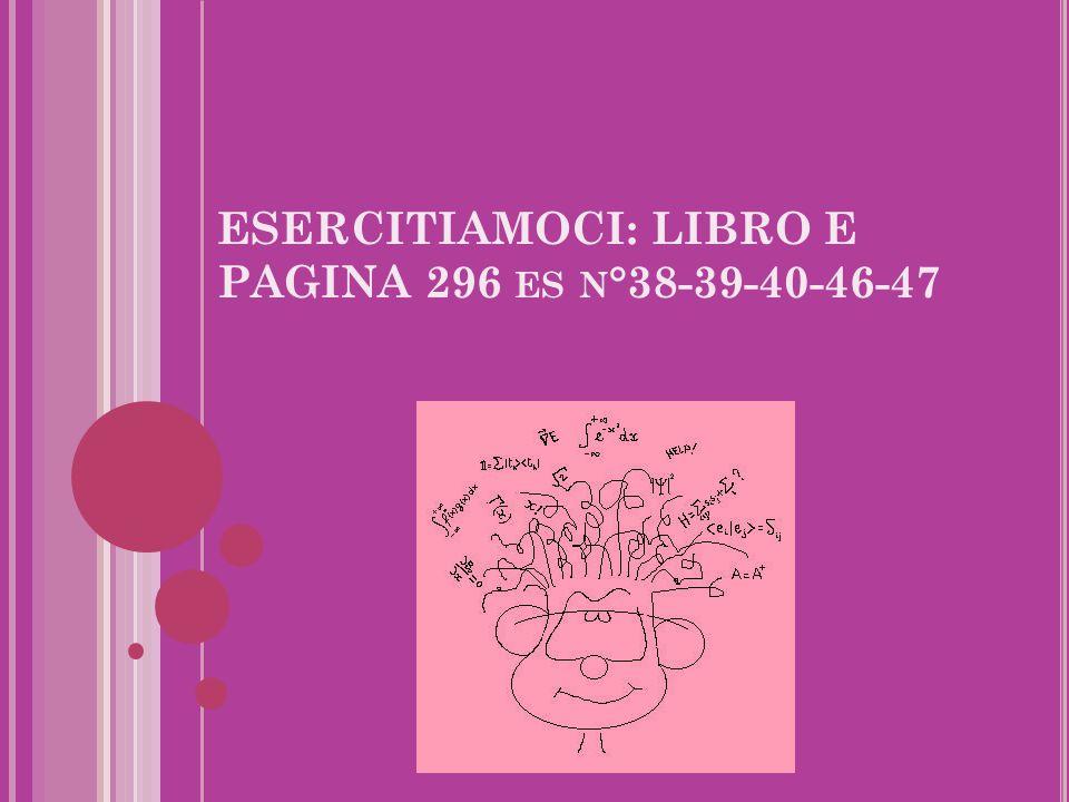 ESERCITIAMOCI: LIBRO E PAGINA 296 es n°38-39-40-46-47