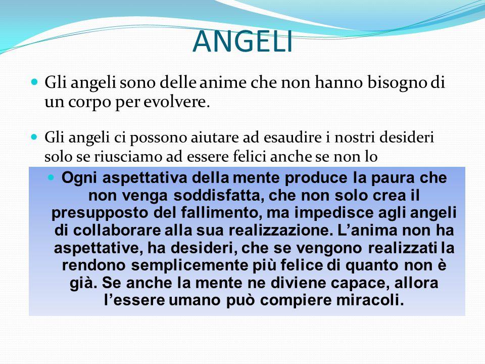 ANGELI Gli angeli sono delle anime che non hanno bisogno di un corpo per evolvere.