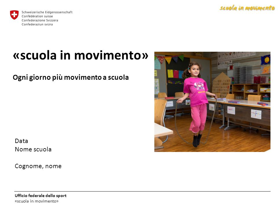 «scuola in movimento» Ogni giorno più movimento a scuola Data