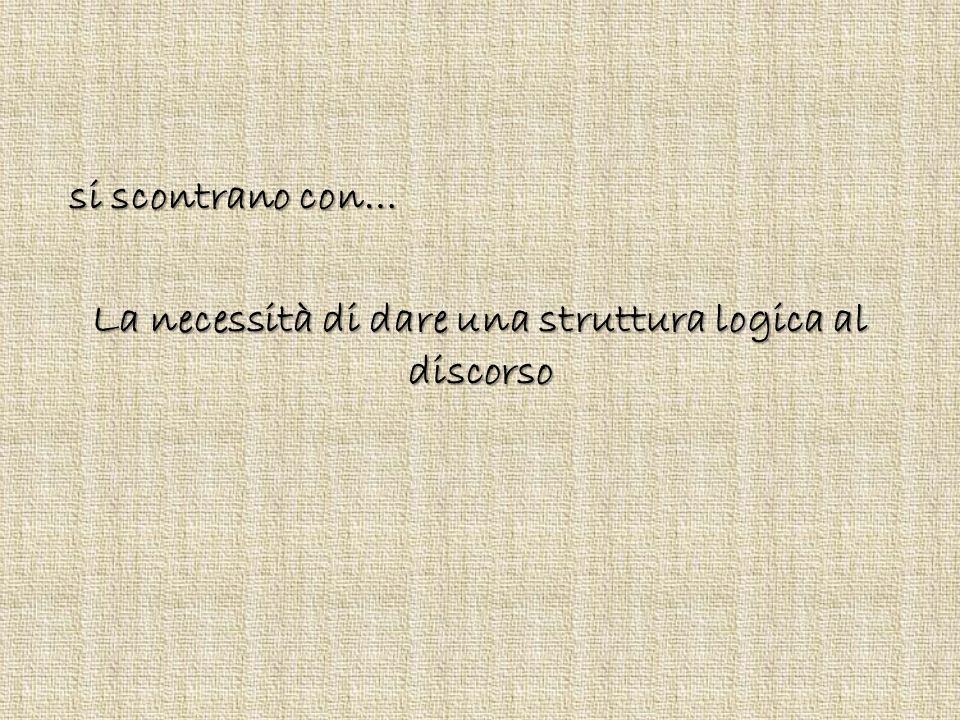 si scontrano con… La necessità di dare una struttura logica al discorso