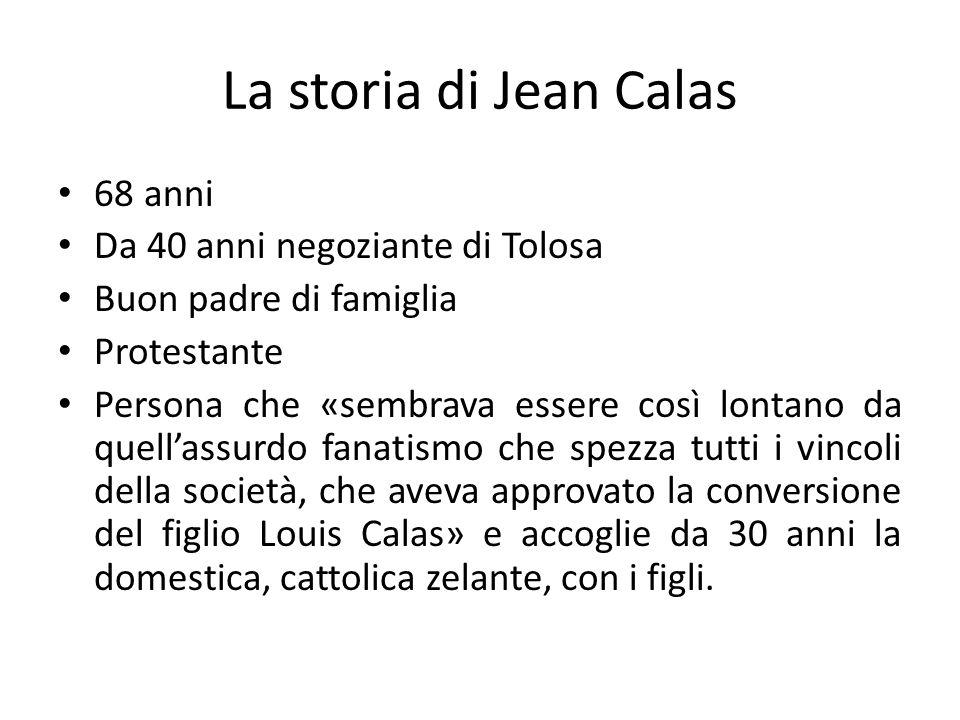 La storia di Jean Calas 68 anni Da 40 anni negoziante di Tolosa