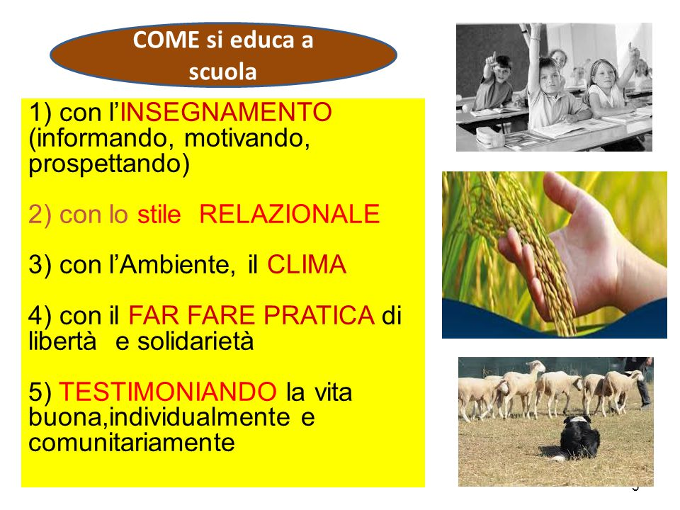 COME si educa a scuola 1) con l'INSEGNAMENTO. (informando, motivando, prospettando) 2) con lo stile RELAZIONALE.