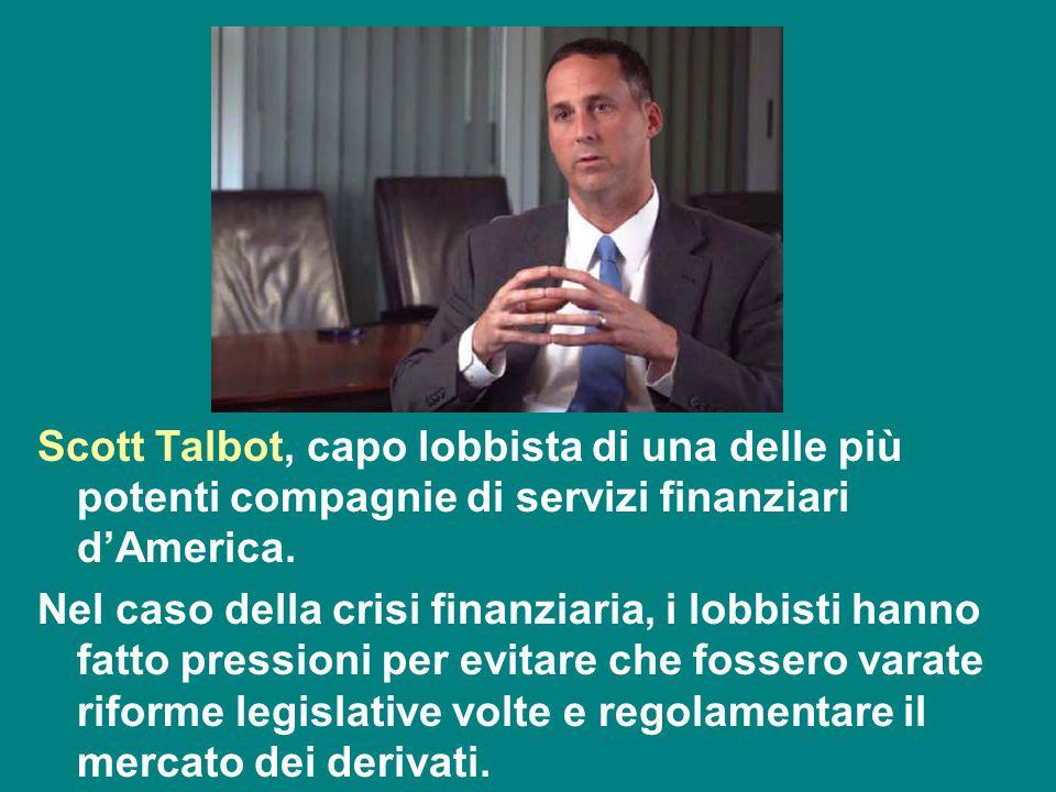 Scott Talbot, capo lobbista di una delle più potenti compagnie di servizi finanziari d'America.