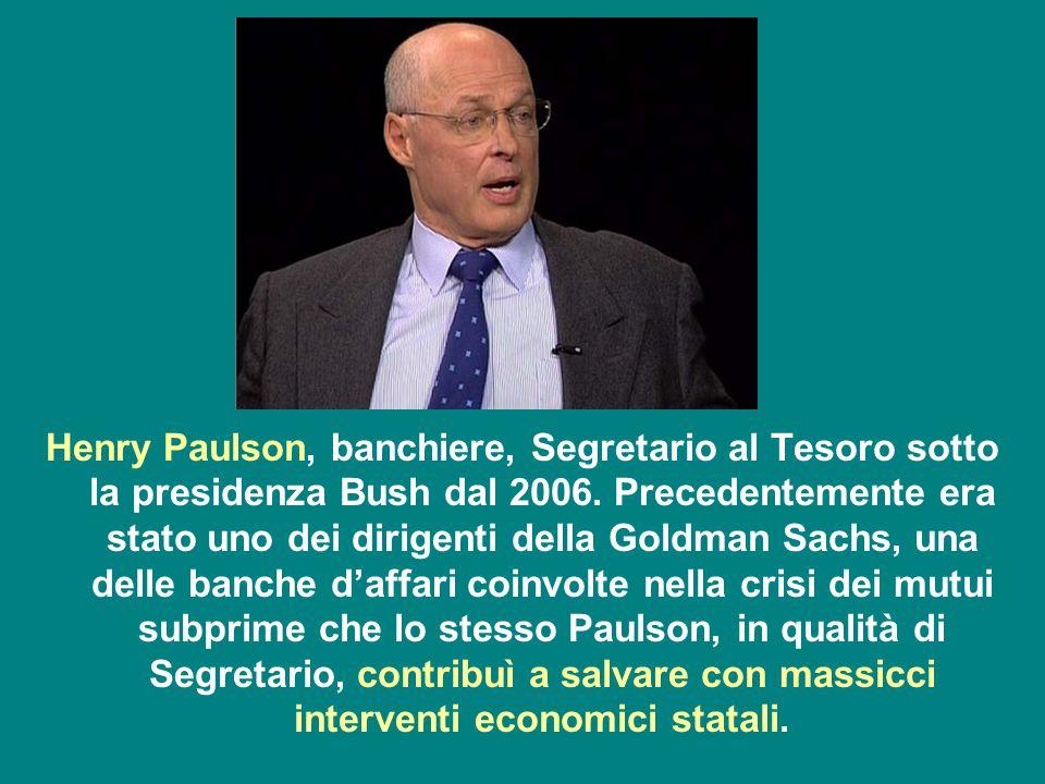 Henry Paulson, banchiere, Segretario al Tesoro sotto la presidenza Bush dal 2006.