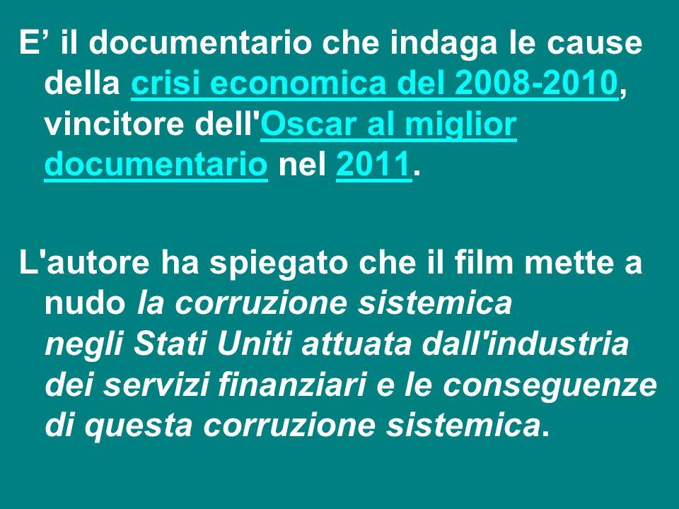 E' il documentario che indaga le cause della crisi economica del 2008-2010, vincitore dell Oscar al miglior documentario nel 2011.