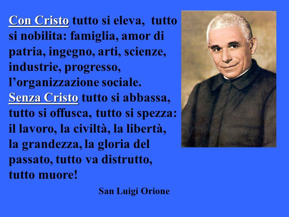 Con Cristo tutto si eleva, tutto si nobilita: famiglia, amor di patria, ingegno, arti, scienze, industrie, progresso, l'organizzazione sociale.