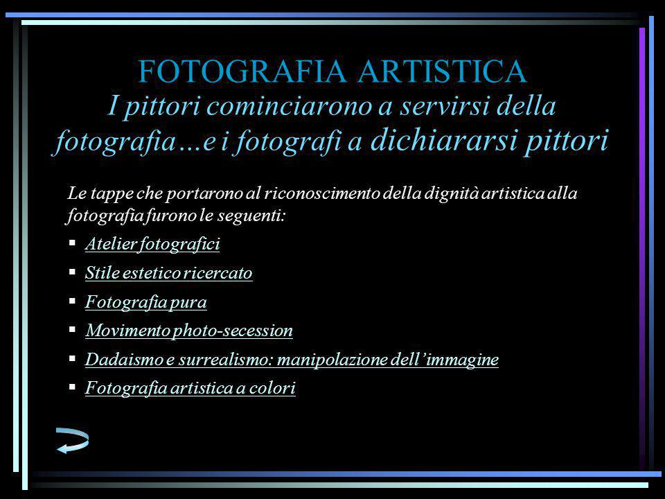 FOTOGRAFIA ARTISTICA I pittori cominciarono a servirsi della fotografia…e i fotografi a dichiararsi pittori