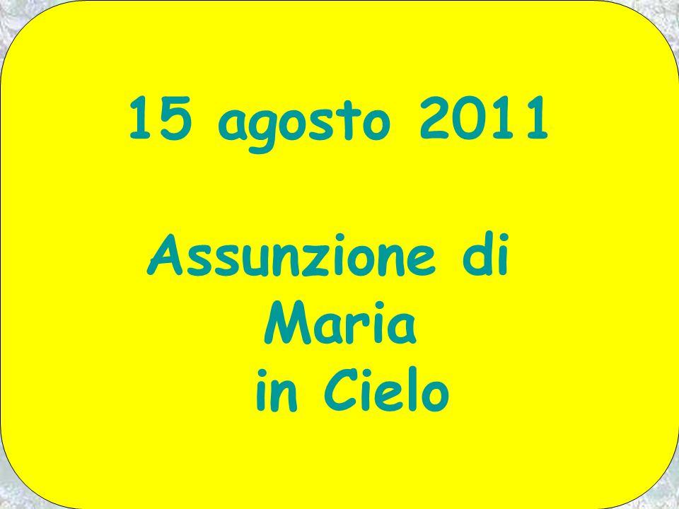 15 agosto 2011 Assunzione di Maria in Cielo