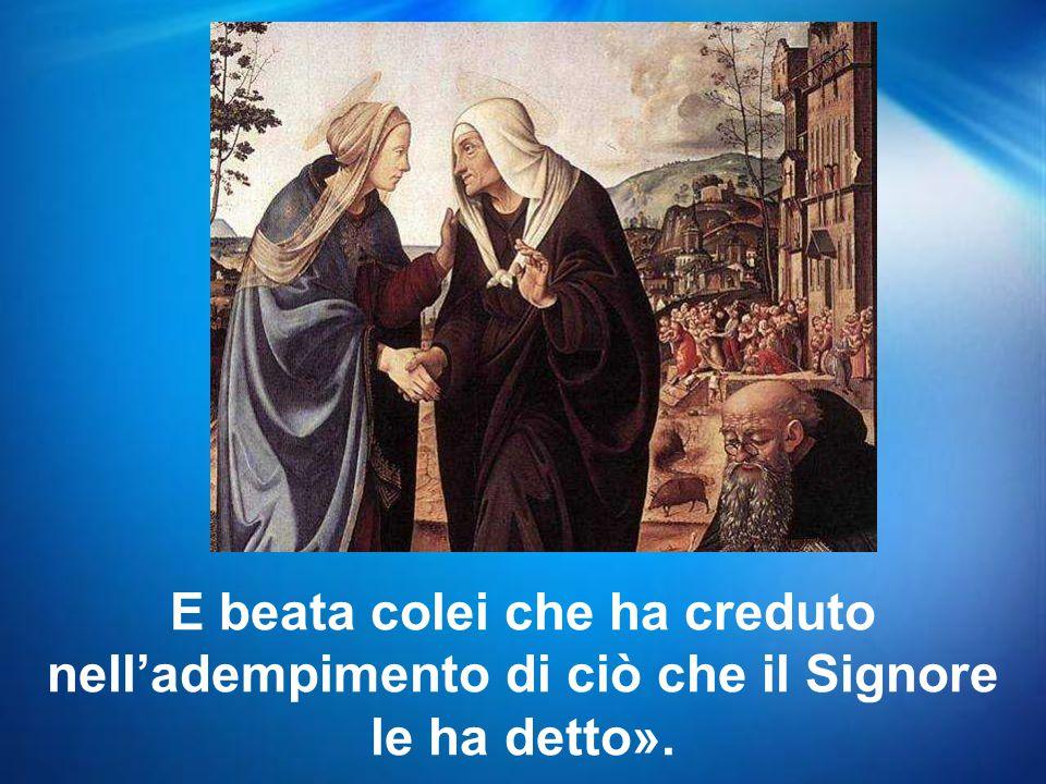 E beata colei che ha creduto nell'adempimento di ciò che il Signore le ha detto».