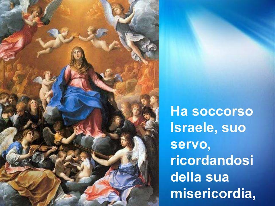 Ha soccorso Israele, suo servo, ricordandosi della sua misericordia,