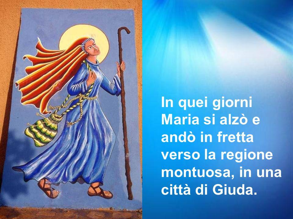 In quei giorni Maria si alzò e andò in fretta verso la regione montuosa, in una città di Giuda.