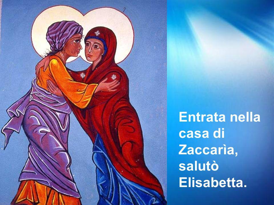 Entrata nella casa di Zaccarìa, salutò Elisabetta.
