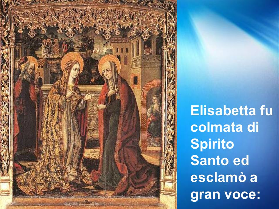 Elisabetta fu colmata di Spirito Santo ed esclamò a gran voce: