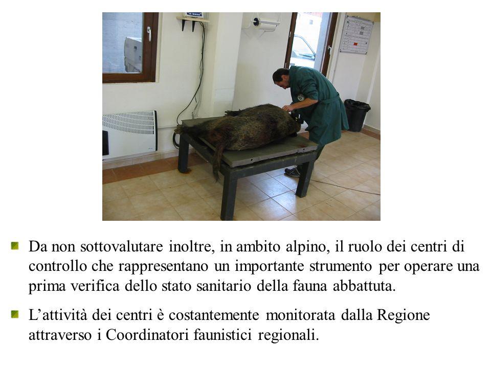 Da non sottovalutare inoltre, in ambito alpino, il ruolo dei centri di controllo che rappresentano un importante strumento per operare una prima verifica dello stato sanitario della fauna abbattuta.
