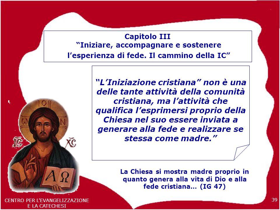 Capitolo III Iniziare, accompagnare e sostenere. l'esperienza di fede. Il cammino della IC
