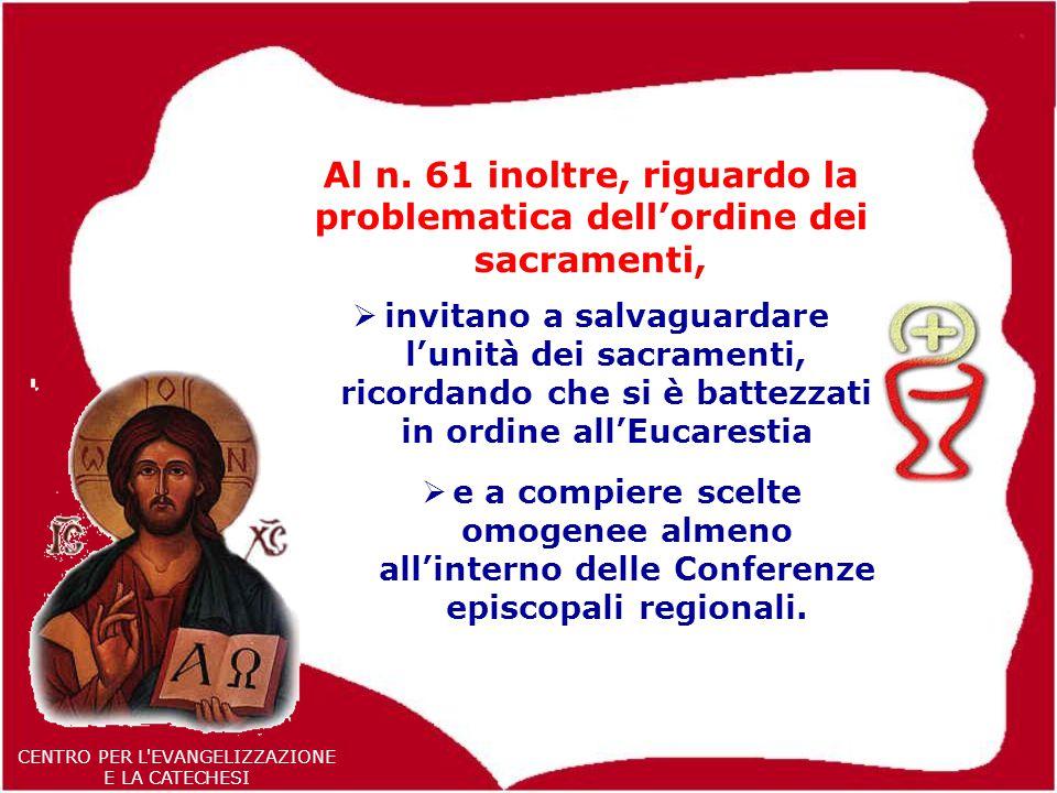 Al n. 61 inoltre, riguardo la problematica dell'ordine dei sacramenti,