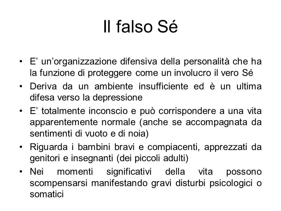 Il falso Sé E' un'organizzazione difensiva della personalità che ha la funzione di proteggere come un involucro il vero Sé.