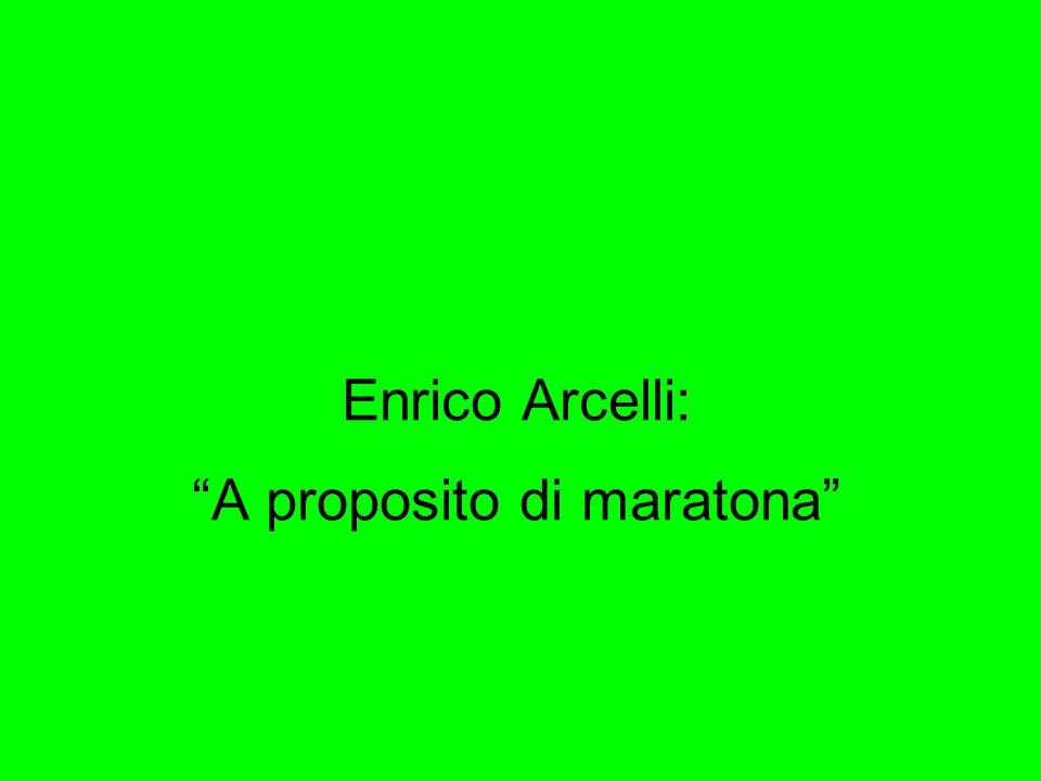 Enrico Arcelli: A proposito di maratona