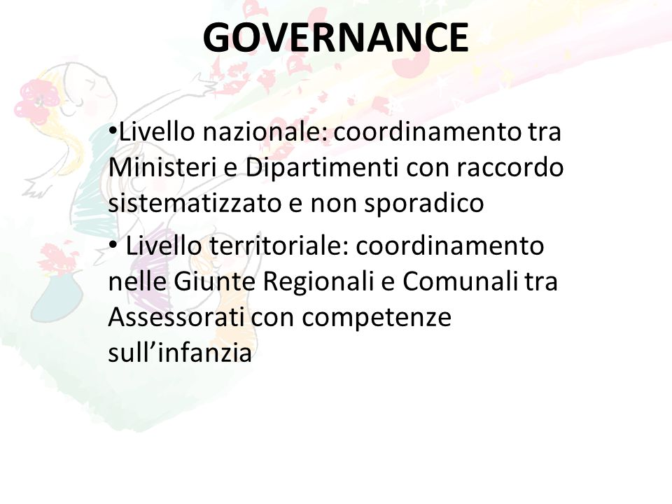 GOVERNANCE Livello nazionale: coordinamento tra Ministeri e Dipartimenti con raccordo sistematizzato e non sporadico.