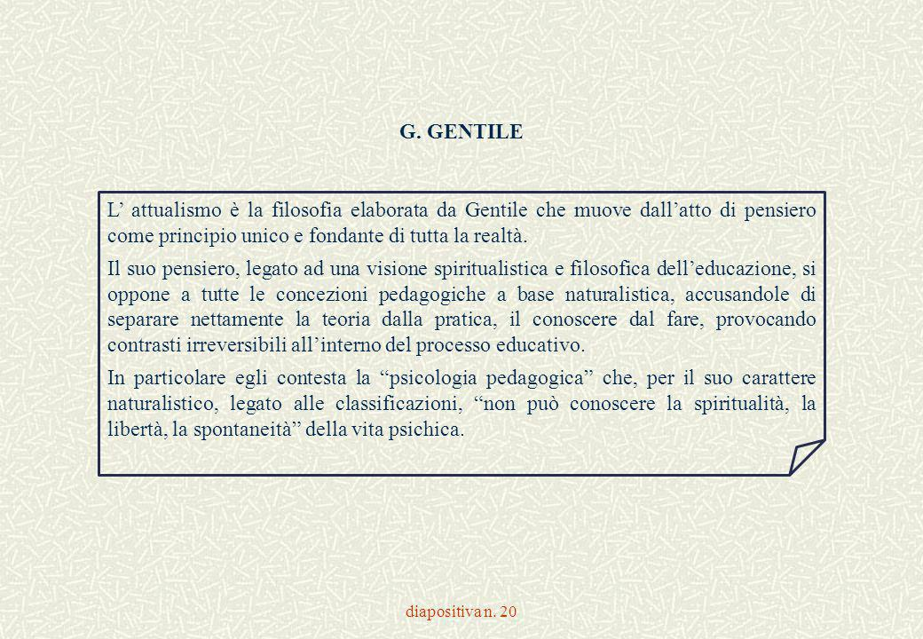 G. GENTILE L' attualismo è la filosofia elaborata da Gentile che muove dall'atto di pensiero come principio unico e fondante di tutta la realtà.