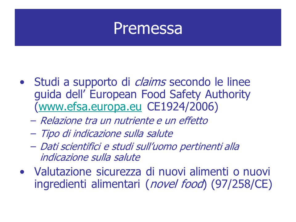Premessa Studi a supporto di claims secondo le linee guida dell' European Food Safety Authority (www.efsa.europa.eu CE1924/2006)