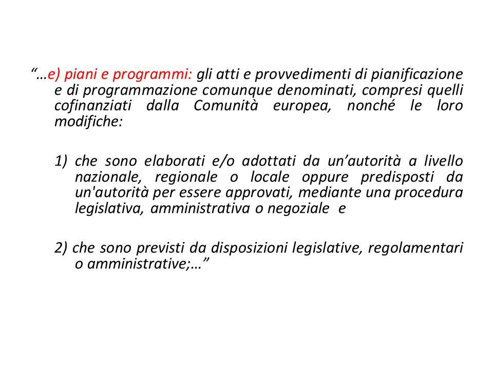 …e) piani e programmi: gli atti e provvedimenti di pianificazione e di programmazione comunque denominati, compresi quelli cofinanziati dalla Comunità europea, nonché le loro modifiche: