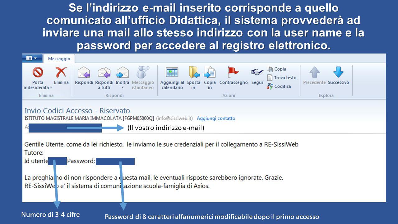 Se l'indirizzo e-mail inserito corrisponde a quello comunicato all'ufficio Didattica, il sistema provvederà ad inviare una mail allo stesso indirizzo con la user name e la password per accedere al registro elettronico.