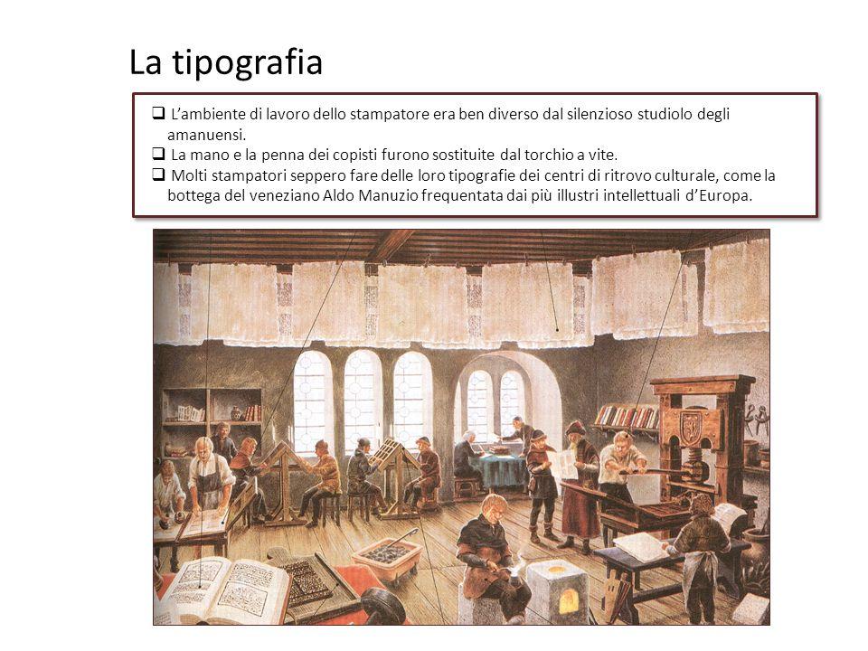 La tipografia L'ambiente di lavoro dello stampatore era ben diverso dal silenzioso studiolo degli amanuensi.