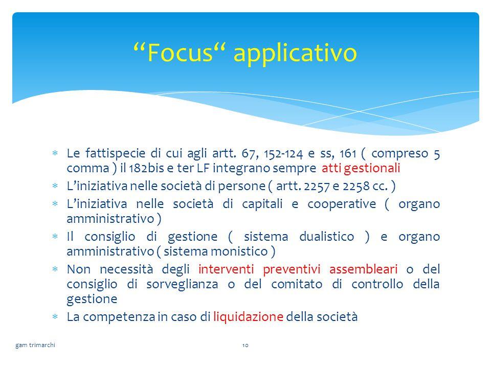 Focus applicativo Le fattispecie di cui agli artt. 67, 152-124 e ss, 161 ( compreso 5 comma ) il 182bis e ter LF integrano sempre atti gestionali.