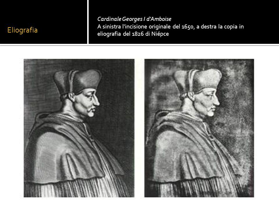 Eliografia Cardinale Georges I d Amboise A sinistra l incisione originale del 1650, a destra la copia in eliografia del 1826 di Niépce.