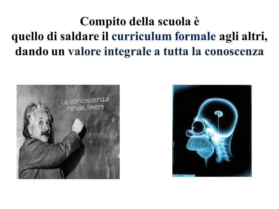 Compito della scuola è quello di saldare il curriculum formale agli altri, dando un valore integrale a tutta la conoscenza.