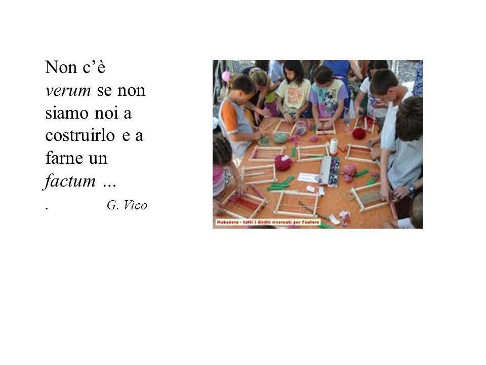 Non c'è verum se non siamo noi a costruirlo e a farne un factum …. G