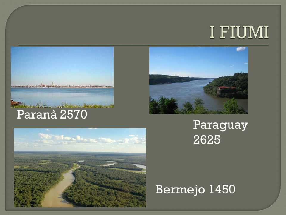 I FIUMI Paranà 2570 Paraguay 2625 Bermejo 1450