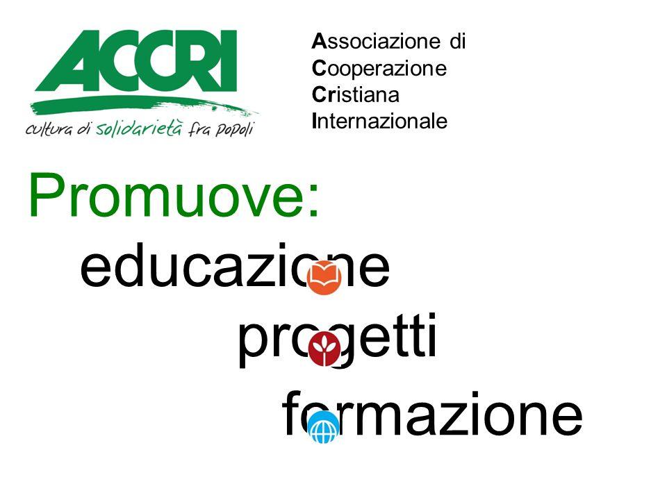 Promuove: educazione progetti formazione Associazione di Cooperazione