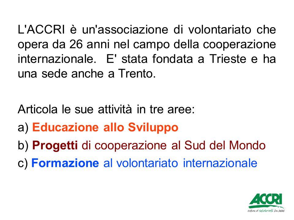 L ACCRI è un associazione di volontariato che opera da 26 anni nel campo della cooperazione internazionale. E stata fondata a Trieste e ha una sede anche a Trento.