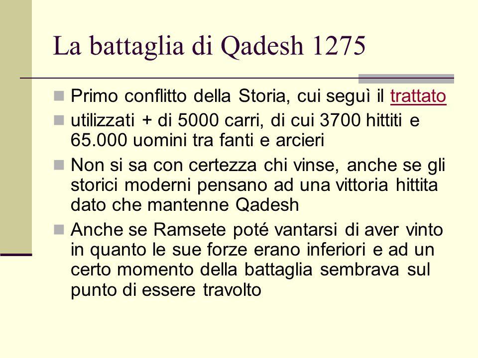 La battaglia di Qadesh 1275 Primo conflitto della Storia, cui seguì il trattato.