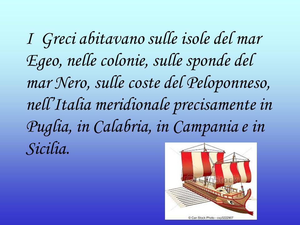 I Greci abitavano sulle isole del mar Egeo, nelle colonie, sulle sponde del mar Nero, sulle coste del Peloponneso, nell'Italia meridionale precisamente in Puglia, in Calabria, in Campania e in Sicilia.
