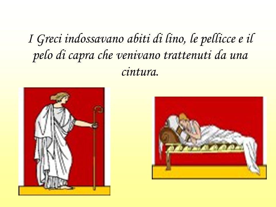 I Greci indossavano abiti di lino, le pellicce e il pelo di capra che venivano trattenuti da una cintura.