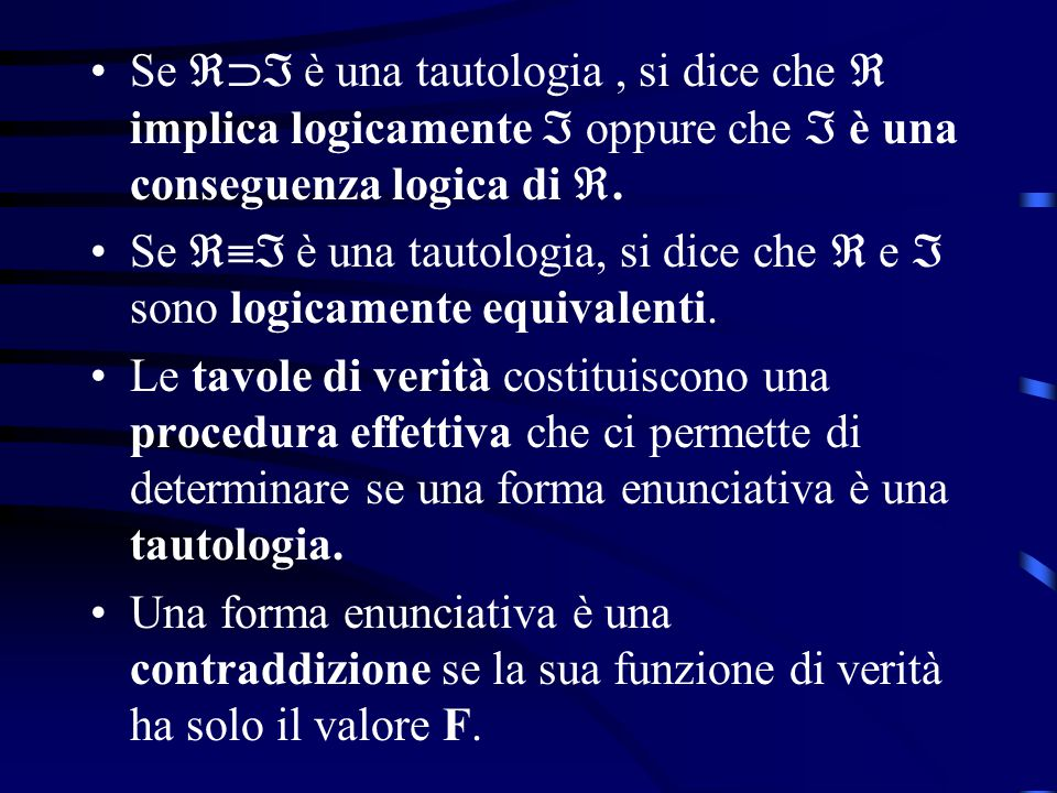 Se  è una tautologia , si dice che  implica logicamente  oppure che  è una conseguenza logica di .