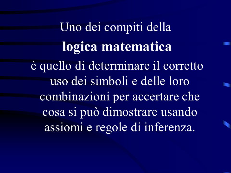 Uno dei compiti della logica matematica.