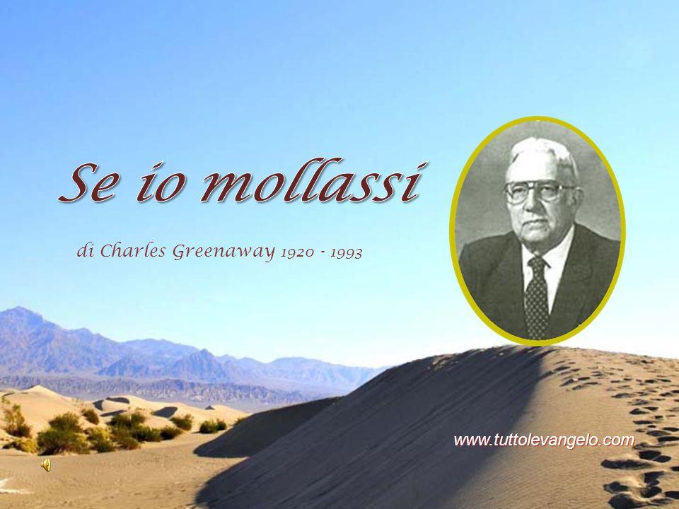 Se io mollassi di Charles Greenaway 1920 - 1993 www.tuttolevangelo.com
