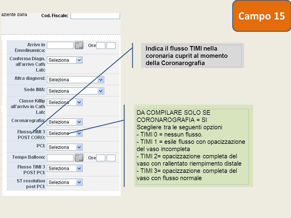 Campo 15 Indica il flusso TIMI nella coronaria cuprit al momento della Coronarografia.