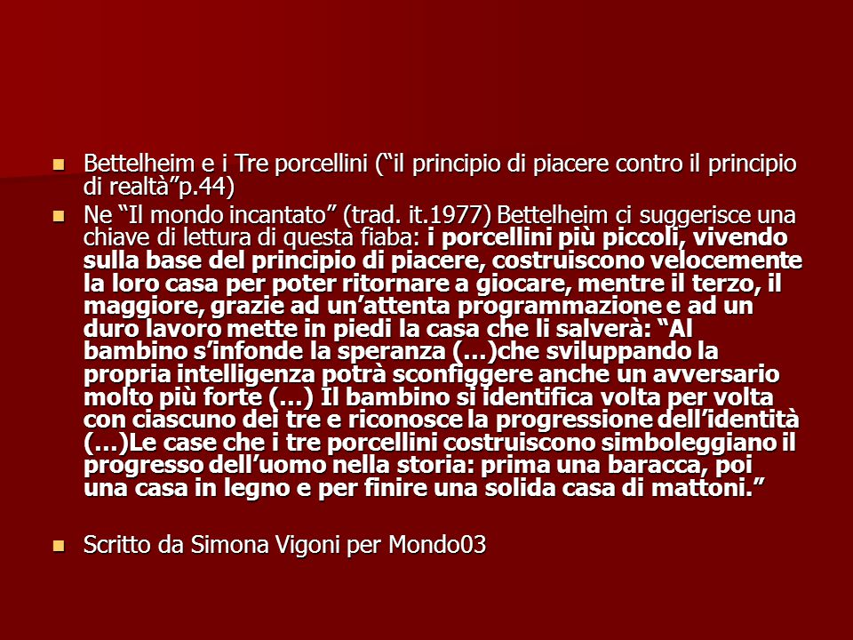 Bettelheim e i Tre porcellini ( il principio di piacere contro il principio di realtà p.44)